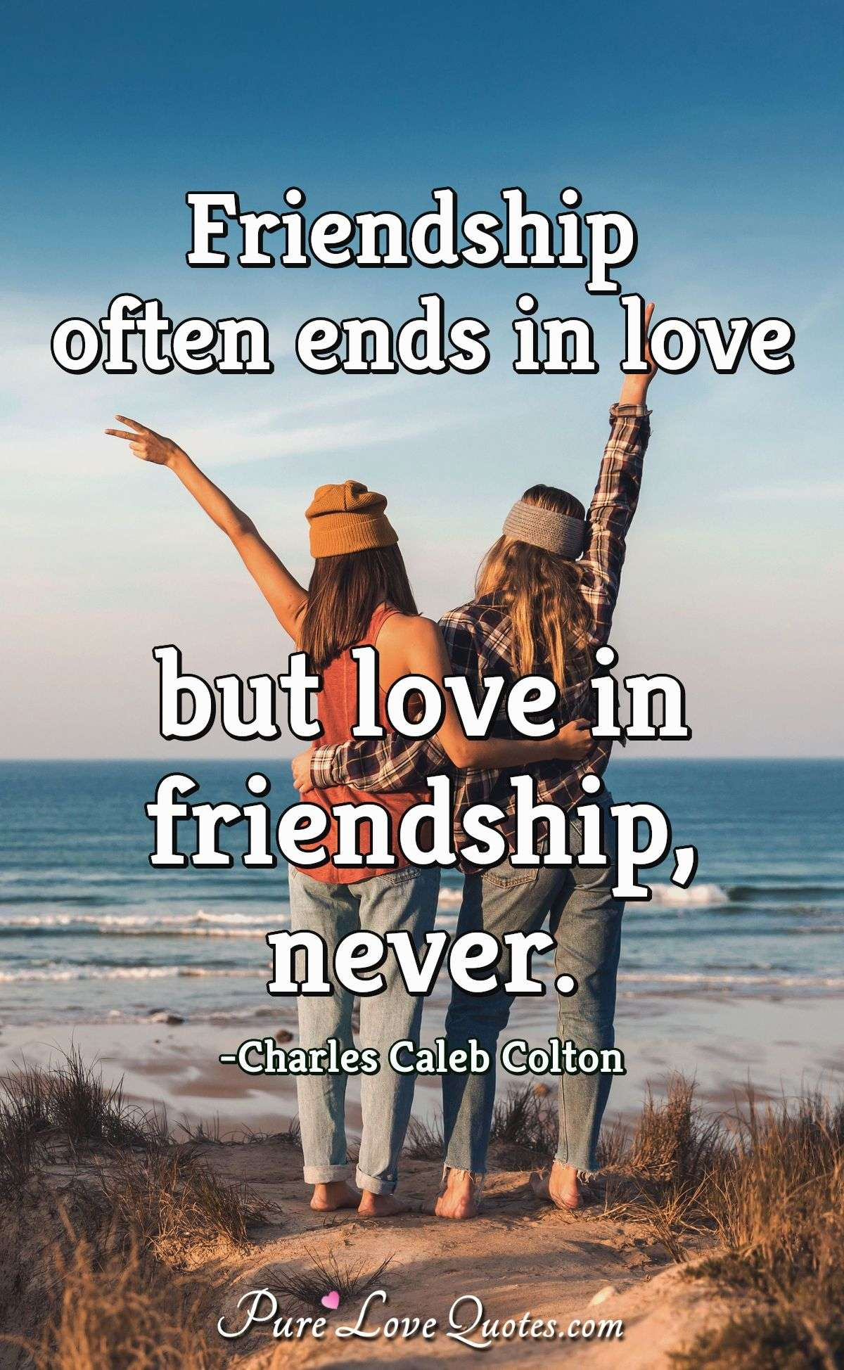 Friendship often ends in love but love in friendship, never. - Charles Caleb Colton
