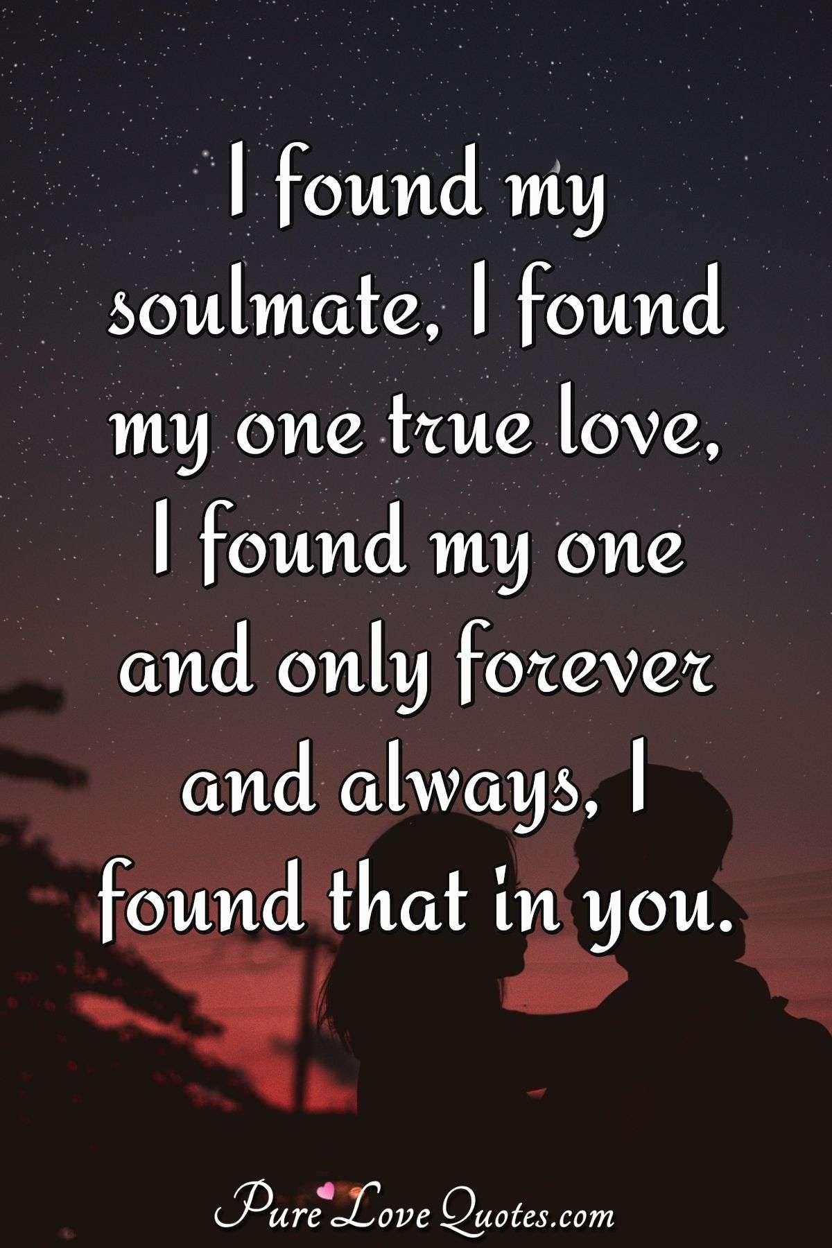 I found my soulmate, I found my one true love, I found my