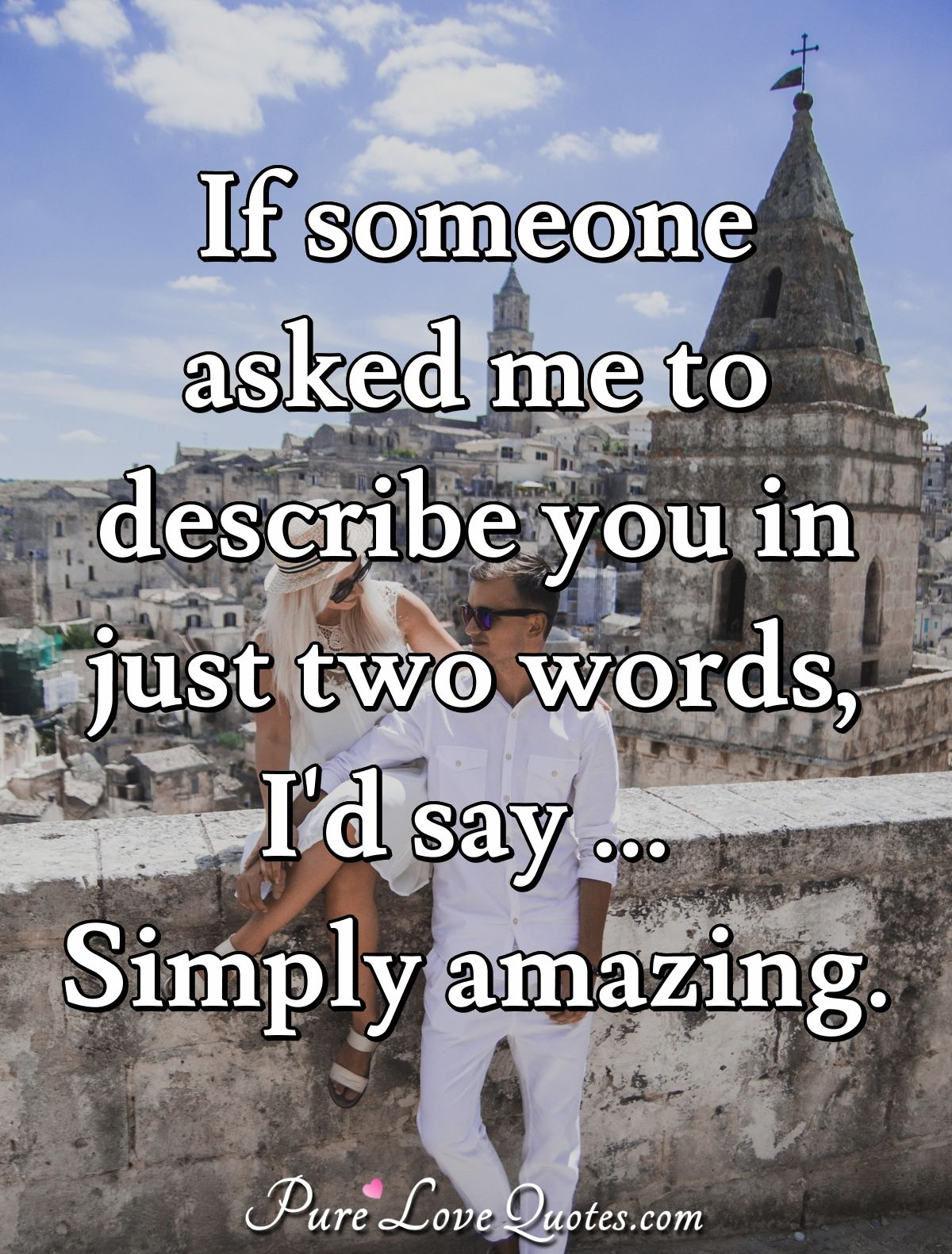 If someone asked me to describe you in just two words, I\'d ...