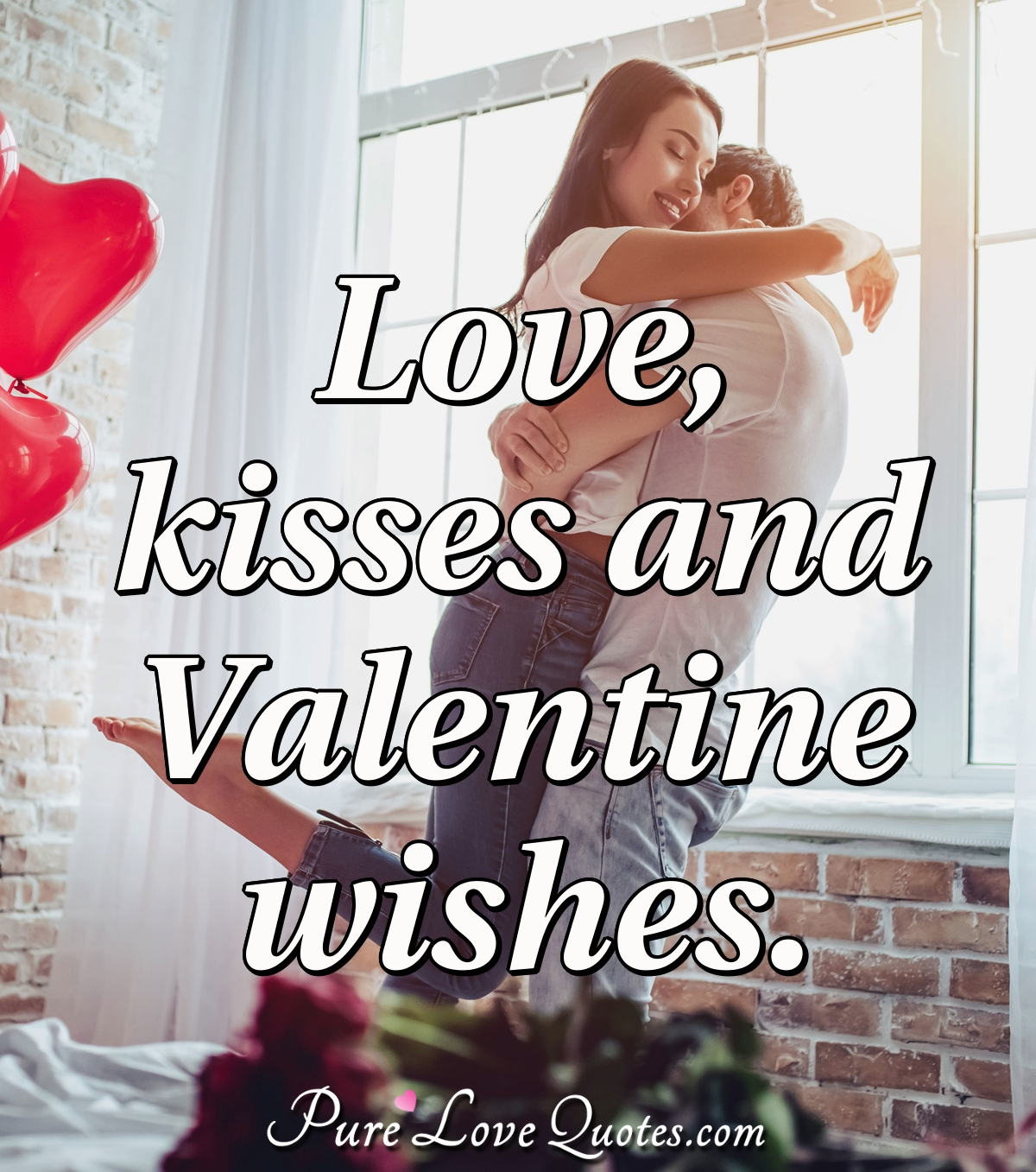Love, kisses and Valentine wishes. - Anonymous