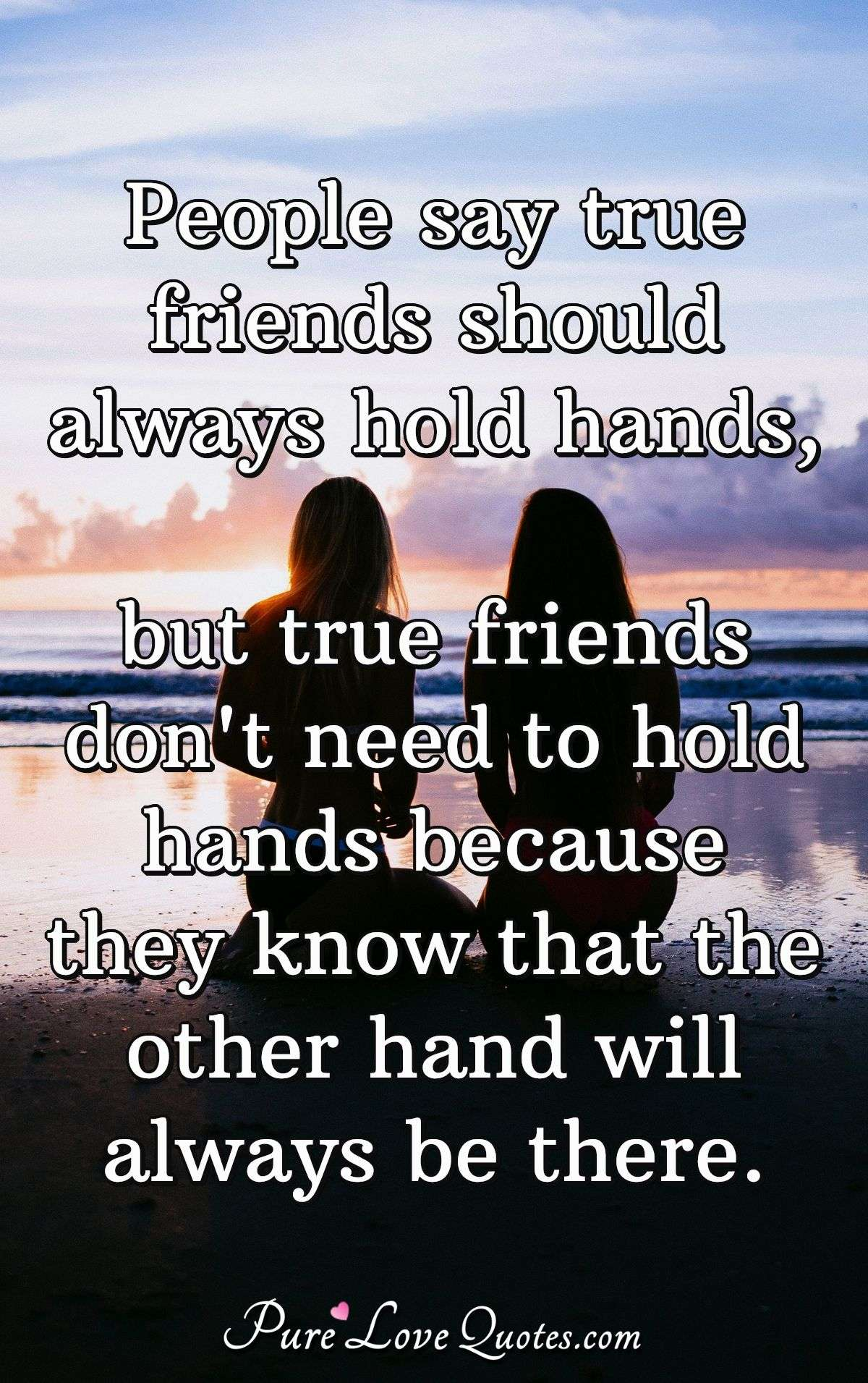 People Say True Friends Should Always Hold Hands But True Friends Don T Need Purelovequotes