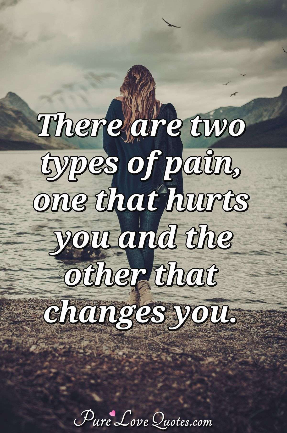 There are two types of pain, one that hurts you and the other that