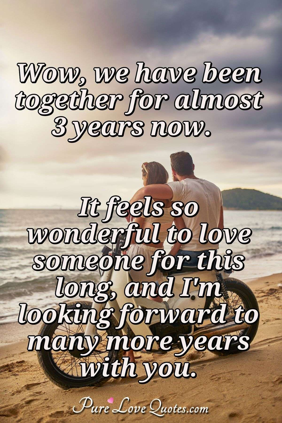 Wow, we have been together for almost 3 years now. It