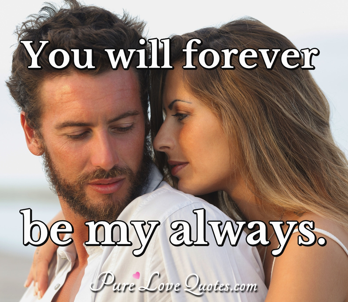 You will forever be my always. - Anonymous