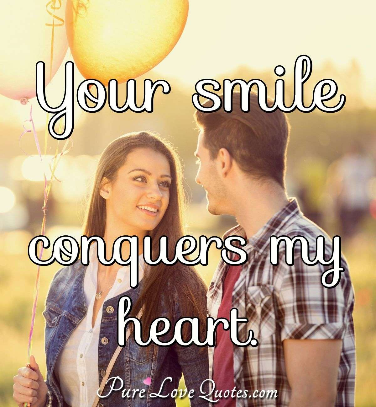 Your smile conquers my heart. - PureLoveQuotes.com