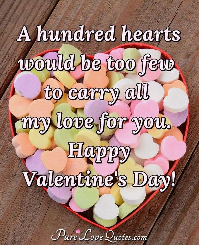 A hundred hearts would be too few to carry all my love for you. Happy Valentine's Day! - Anonymous