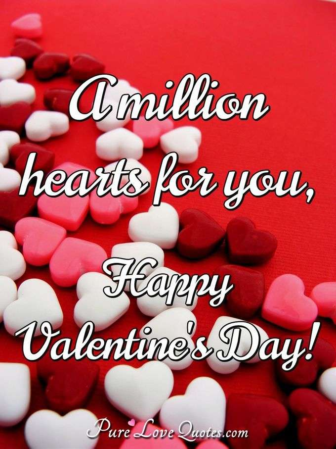 A million hearts for you, Happy Valentine's Day! - Anonymous