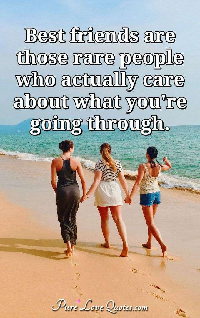 Best friends are those rare people who actually care about what you're going through. - Anonymous