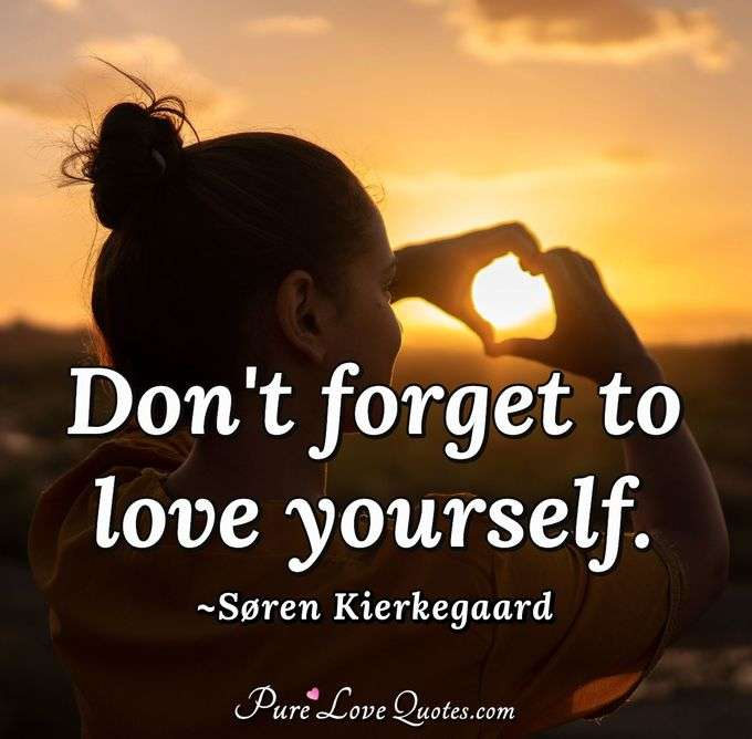 Don't forget to love yourself. - Søren Kierkegaard