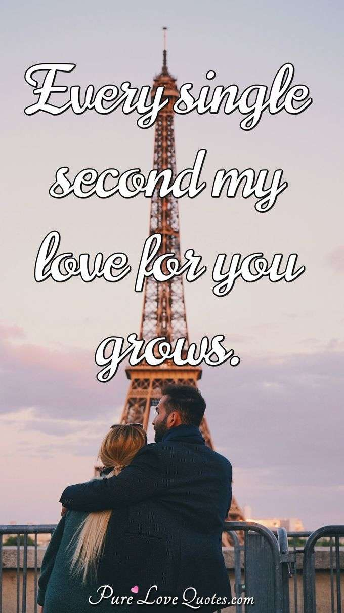 Every single second my love for you grows. - Anonymous