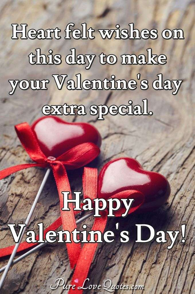 Heart felt wishes on this day to make your Valentine's day extra special. Happy Valentine's Day! - Anonymous