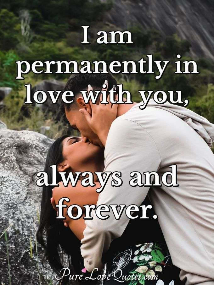 I am permanently in love with you, always and forever. - Anonymous