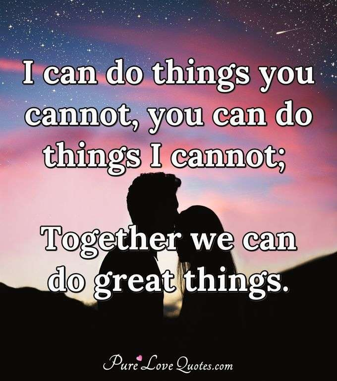 I can do things you cannot, you can do things I cannot; Together we can do great things. - Mother Teresa