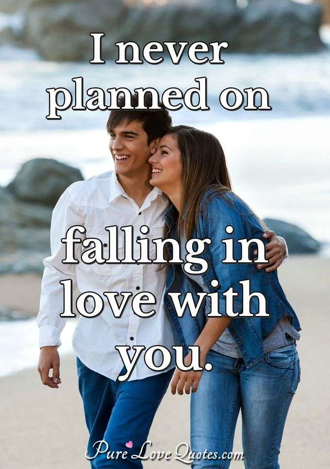 I never planned on falling in love with you. - Anonymous