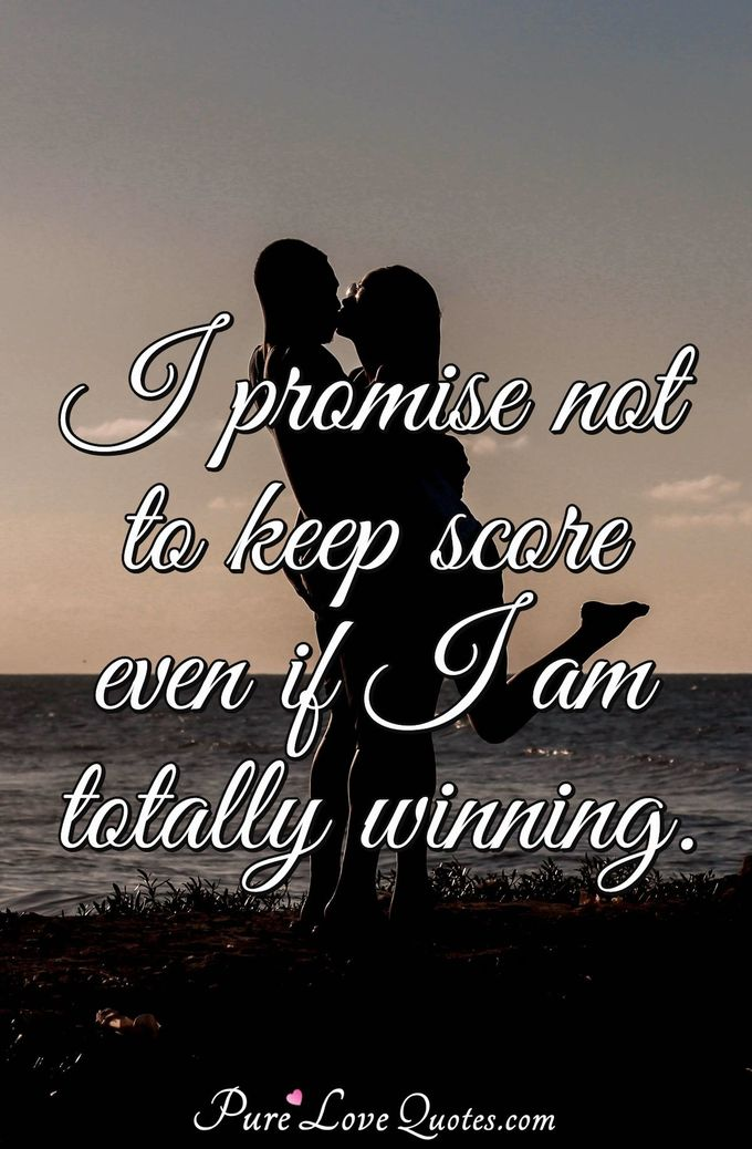 I promise not to keep score even if I am totally winning. - Anonymous