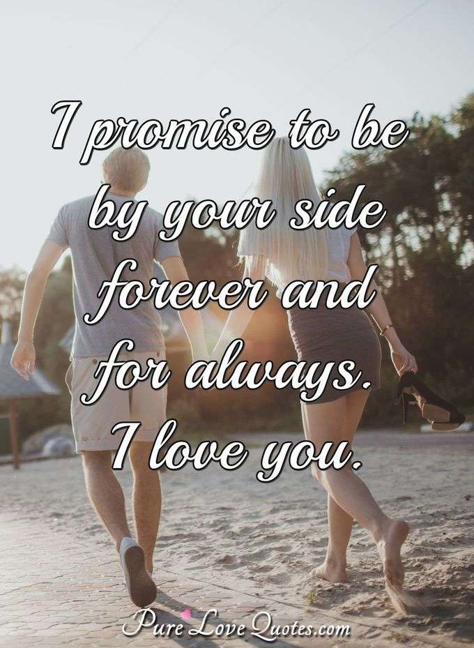 I promise to be by your side forever and for always. I love you. - Anonymous