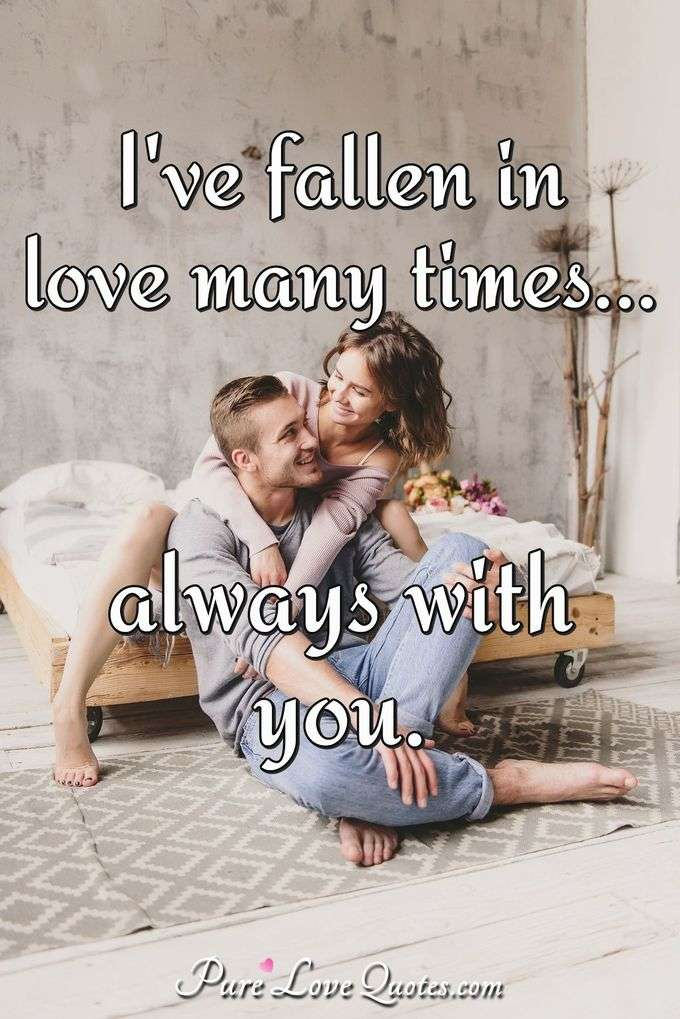 I've fallen in love many times... always with you. - Anonymous
