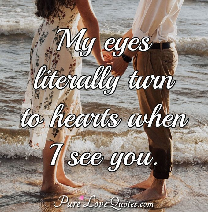 My eyes literally turn to hearts when I see you. - Anonymous