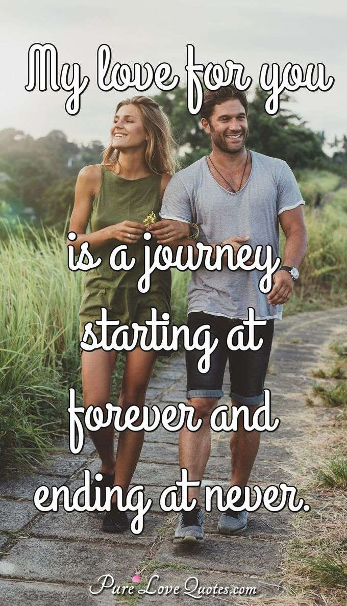 My love for you is a journey starting at forever and ending at never. - Anonymous