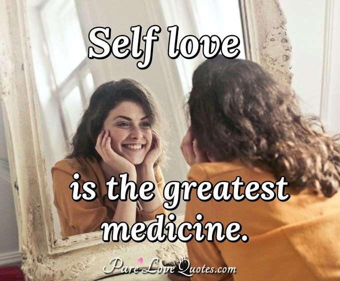 Self love is the greatest medicine. - Anonymous