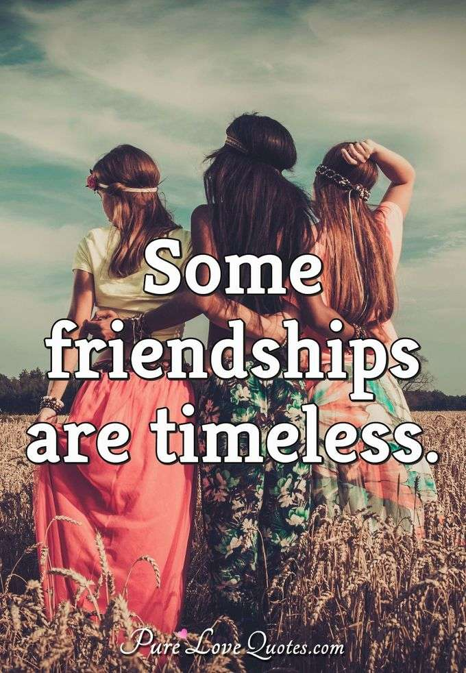 Some friendships are timeless. - Anonymous