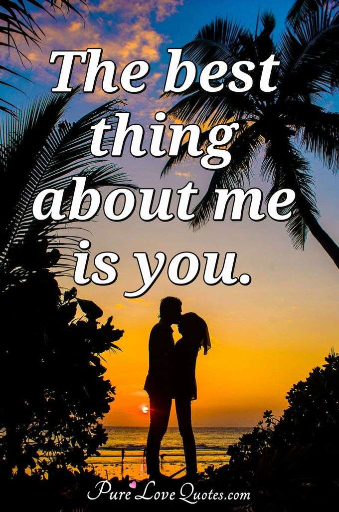 The best thing about me is you. - Anonymous