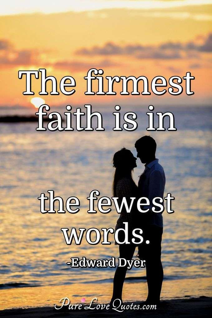 The firmest faith is in the fewest words. - Edward Dyer