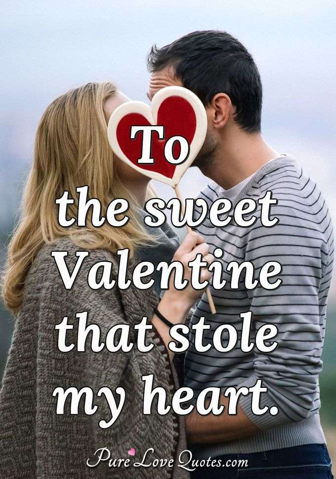 To the sweet Valentine that stole my heart. - Anonymous