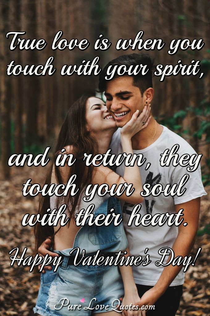 True love is when you touch with your spirit, and in return, they touch your soul with their heart.