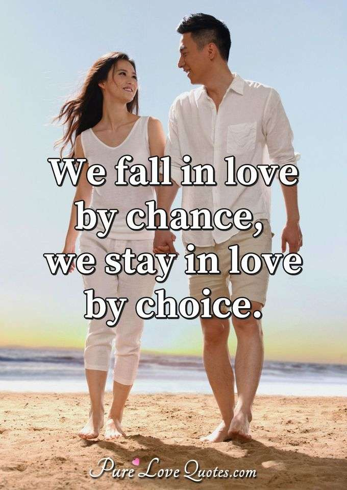 We fall in love by chance, we stay in love by choice. - Anonymous