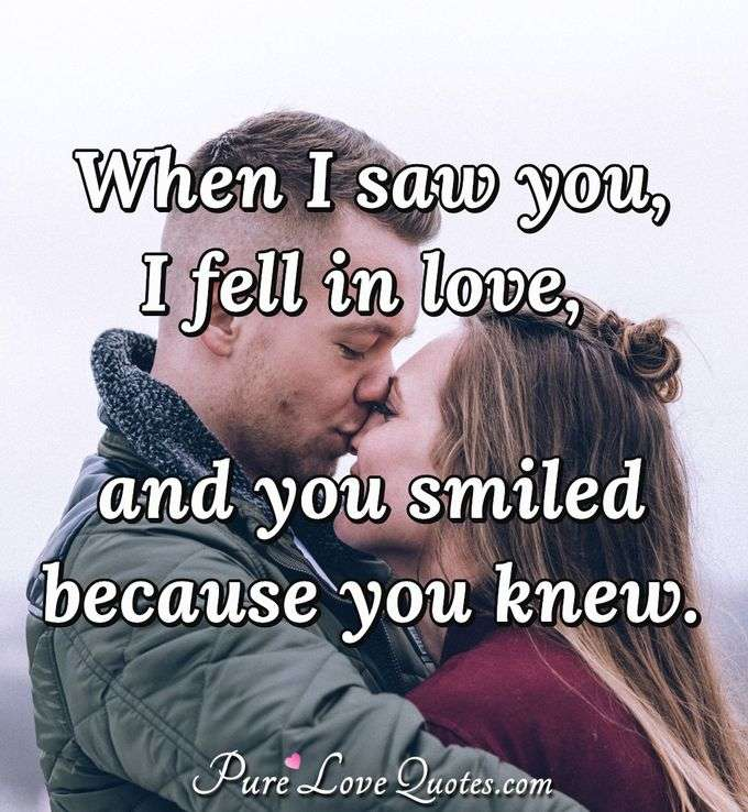 When I saw you, I fell in love, and you smiled because you knew. - Anonymous