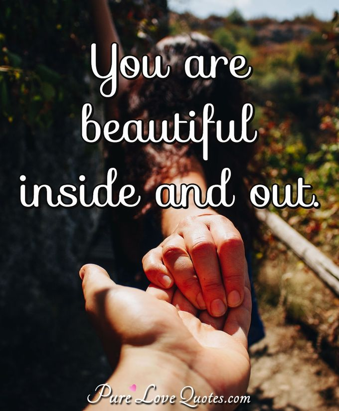 You are beautiful inside and out. - Anonymous