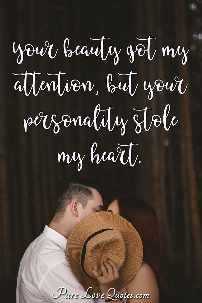 Your beauty got my attention, but your personality stole my heart. - Anonymous