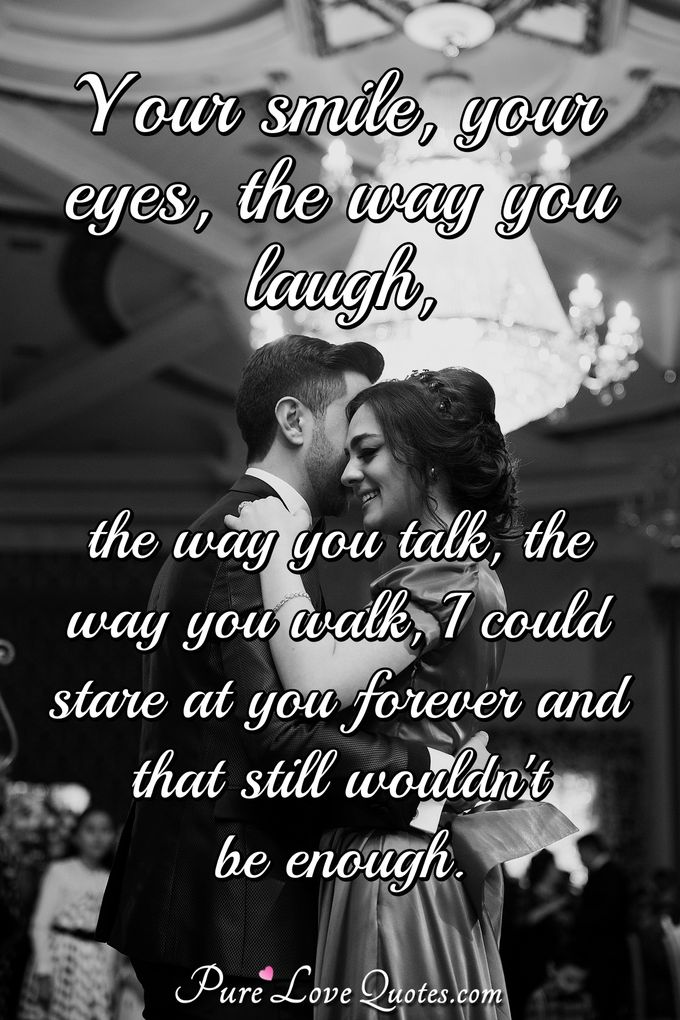 I Am In Love With Your Smile Your Voice Your Body Your Laugh Your Eyes But Purelovequotes