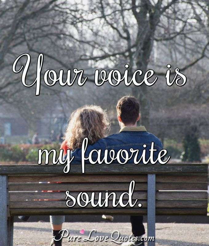 Your voice is my favorite sound. - Anonymous