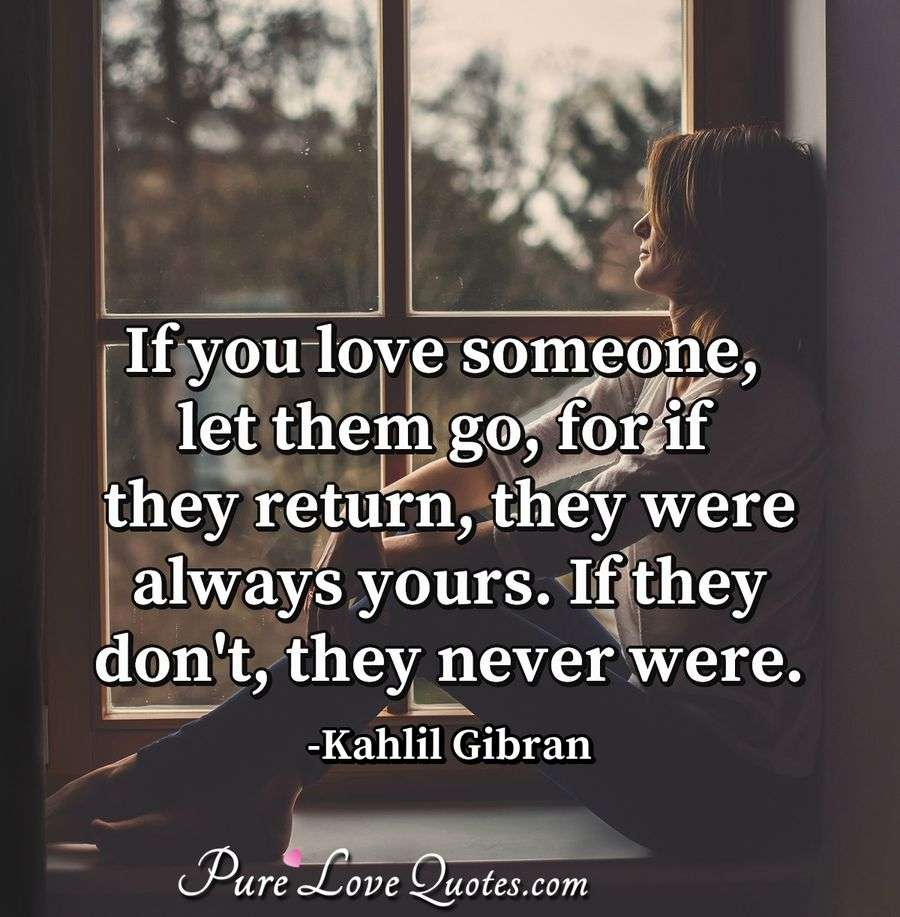 If you love someone, let them go, for if they return, they