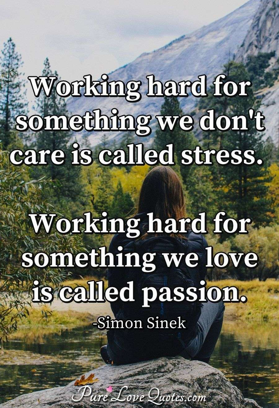 working hard for something we don t care is called stress working