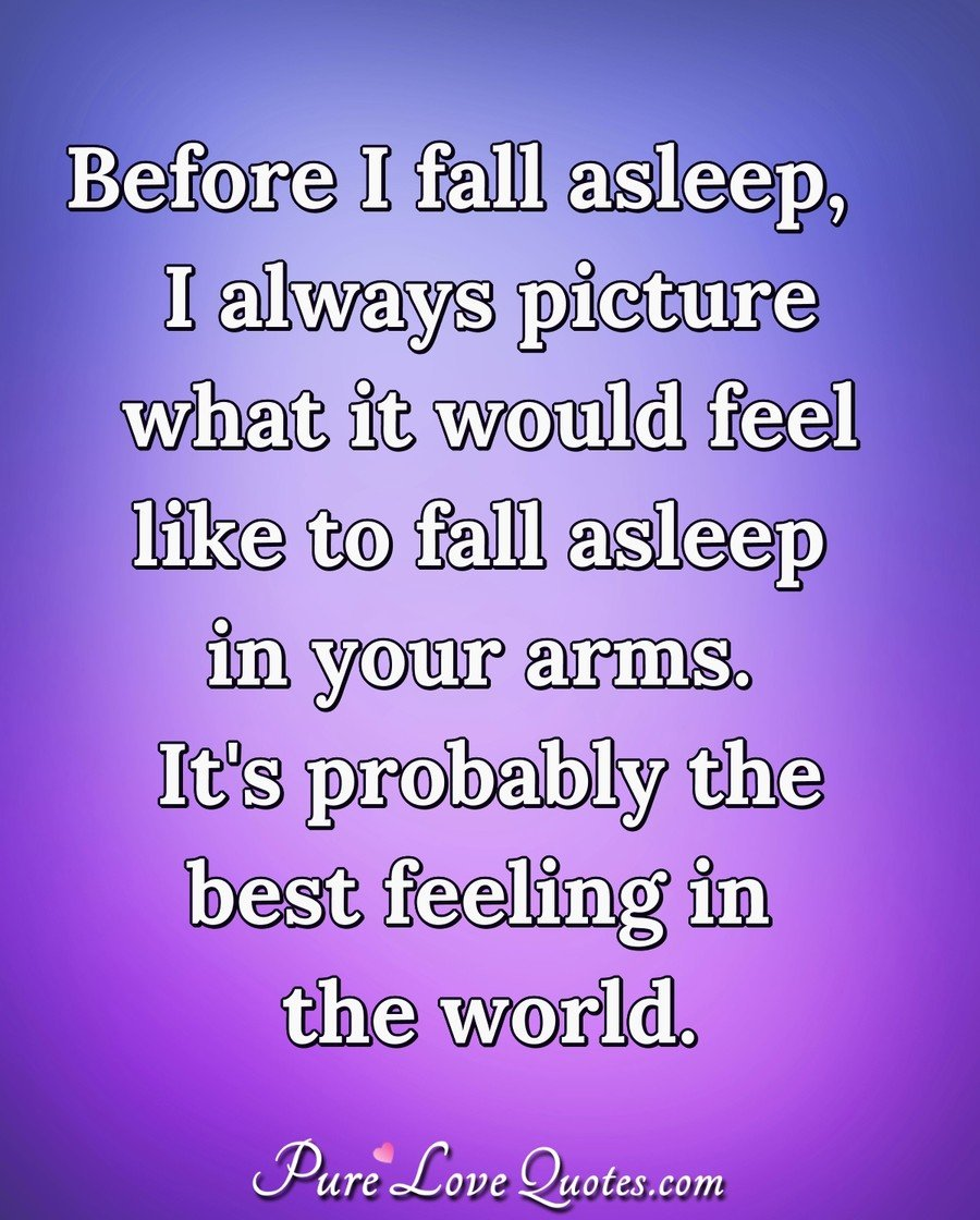 Falling In Love Picture Quotes: Before I Fall Asleep, I Always Picture What It Would Feel