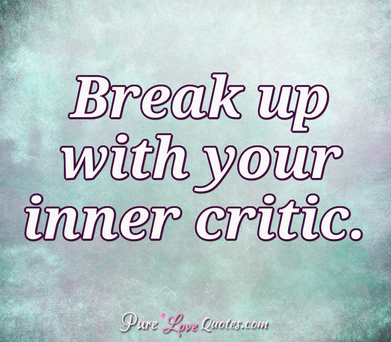 Break up with your inner critic.