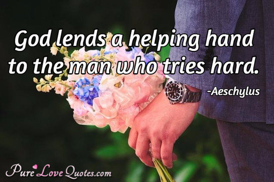 God Lends A Helping Hand To The Man Who Tries Hard. Ideas