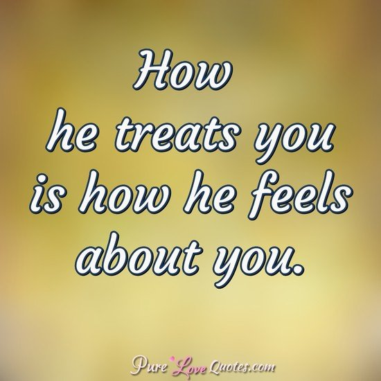 How He Treats You Is How He Feels About You Purelovequotes