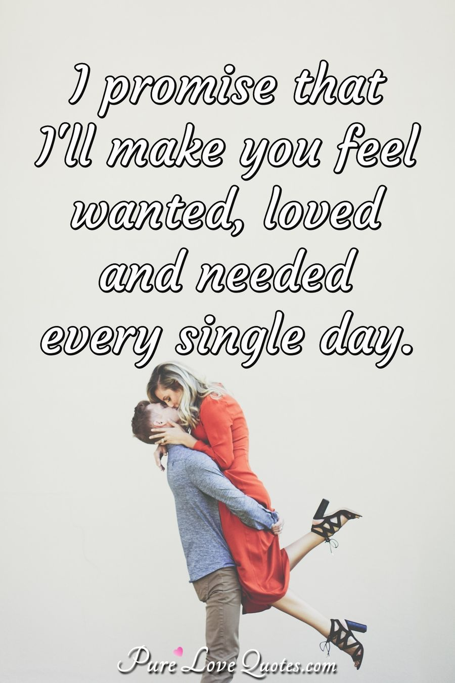 I promise that I\'ll make you feel wanted, loved and needed ...