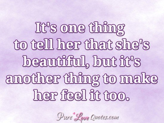 Tell Her She's Beautiful Quotes New It's One Thing To Tell Her That She's Beautiful But It's Another