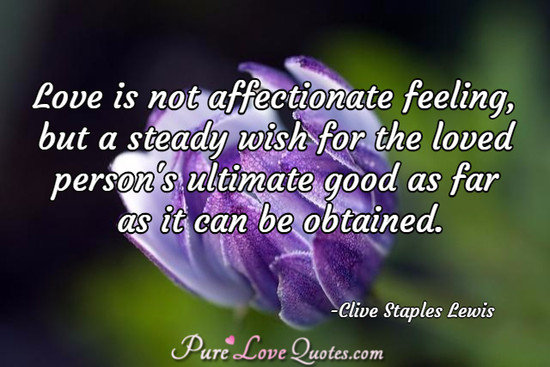 Love Is Not Affectionate Feeling, But A Steady Wish For The Loved Personu0027s  Ultimate Good