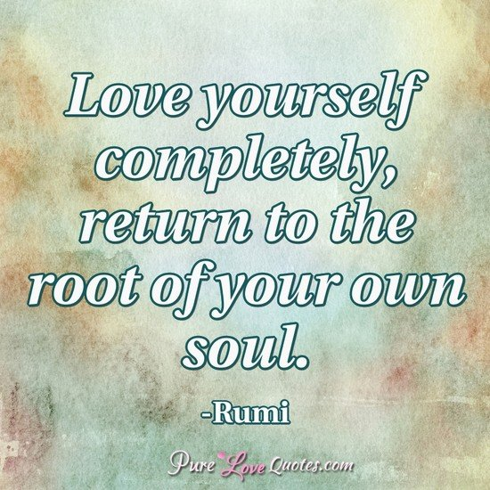 Love yourself completely, return to the root of your own soul.