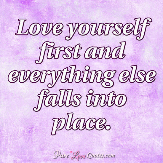 Love Yourself First And Everything Else Falls Into Place ...