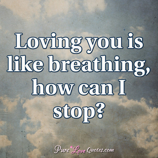 Loving You Quote Prepossessing Loving You Is Like Breathing How Can I Stop  Purelovequotes