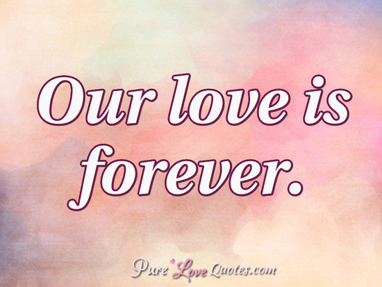 Our love is forever.