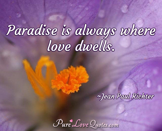 Paradise is always where love dwells.