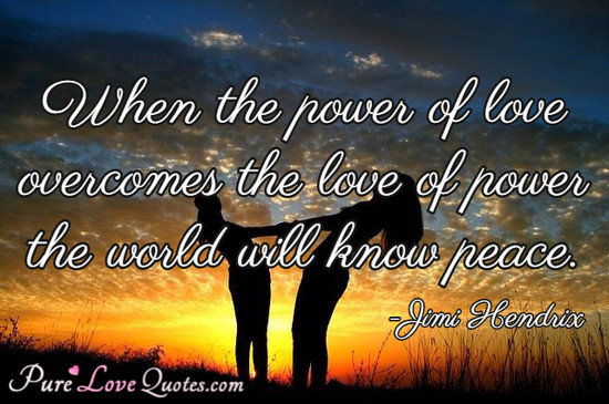 Power Of Love Quotes When the power of love overcomes the love of power the world will  Power Of Love Quotes